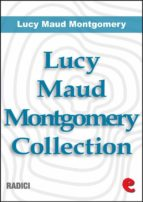 Lucy Maud Montgomery Collection: Anne Of Green Gables, Anne Of Avonlea, Anne Of The Island, Anne of Windy Poplars, Anne