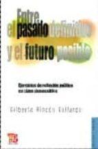 Entre el pasado definitivo y el futuro posible. Ejercicios de reflexión política en clave democrática: 1 (Politica y Derecho)