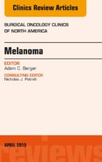 Melanoma, An Issue of Surgical Oncology Clinics of North America, (The Clinics: Surgery)