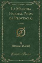 La Maestra Normal (Vida de Provincia): Novela (Classic Reprint)