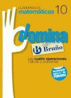 CUADERNOS DOMINA MATEMATICAS 10 LAS CUATRO OPERACIONES. CALCULO Y PROBLEMAS