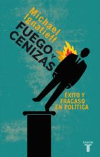 Fuego y cenizas. Éxito y fracaso en política