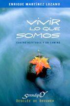 VIVIR LO QUE SOMOS : CUATRO ACTITUDEES Y UN CAMINO