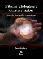FÁBULAS UFOLÓGICAS E OUTROS ENSAIOS: NA ÓRBITA DA QUESTÃO EXTRATERRESTRE (EBOOK)
