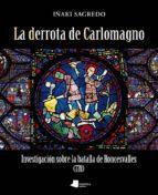 LA DERROTA DE CARLOMAGNO. INVESTIGACION SOBRE LA BATALLA DE RONCE SVALLES (778)
