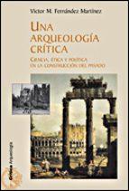 Una arqueología crítica: Ciencia, ética y política en la construcción del pasado (Crítica/Arqueología)