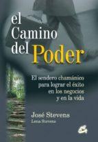 EL CAMINO DEL PODER: EL SENDERO CHAMANICO PARA LOGRAR EL EXITO EN LOS NEGOCIOS Y EN LA VIDA