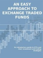 Etf. an easy approach to exchange traded funds. an introductory guide to etfs and their investment and trading strategies.