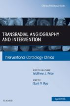 Transradial Angiography And Intervention, An Issue Of Interventional Cardiology Clinics, (The Clinics: Internal Medicine)
