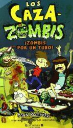 ¡ZOMBIS POR UN TUBO!: SERIE LOS CAZAZOMBIS (ESCRITURA DESATADA)