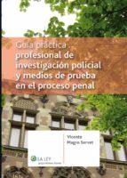 GUÍA PRÁCTICA PROFESIONAL DE INVESTIGACIÓN POLICIAL Y MEDIOS DE PRUEBA EN EL PROCESO PENAL (EBOOK)