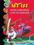 NUNCA BROMEES CON UN SAMURAI (BAT PAT 15) (EBOOK)