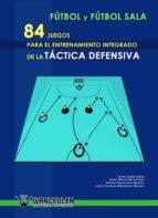 84 juegos para el entrenamiento inetgrado de la táctica defensiva de fútbol y fútbol sala