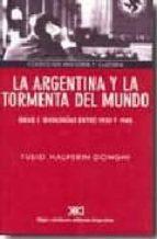La Argentina y la tormenta del mundo: Ideas e ideologías entre 1930 y 1945 (Historia y cultura)