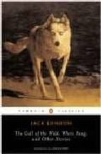 The Call of the Wild, White Fang and Other Stories: Batard; Moon-Face; Brown Wolf; That Spot; To Build a Fire (Penguin Twentieth Century Classics)