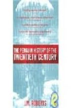 The Penguin History of the Twentieth Century: The History of the World, 191 to the Present (Allen Lane History)