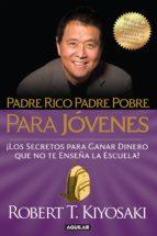 Padre rico, padre pobre para jóvenes: Del autor de Padre Rico Padre Pobre, el bestseller #1 de finanzas personales
