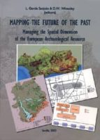 MAPPING THE FUTURE OF THE PAST: MANAGING THE SPATIAL DIMENSION OF THE EUROPEAN ARCHAEOLOGICAL RESOURCE