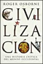 CIVILIZACION: UNA HISTORIA CRITICA DEL MUNDO OCCIDENTAL