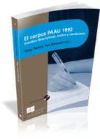 EL CORPUS PAAU 1992: ESTUDIOS DESCRIPTIVOS, TEXTOS Y VOCABULARIO (INCLUYE CD-ROM)