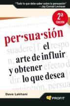 PERSUASION: EL ARTE DE INFLUIR Y OBTENER LO QUE DESEA