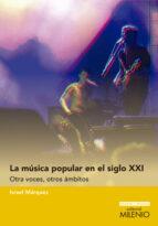 LA MUSICA POPULAR EN EL SIGLO XXI: OTRAS VOCES, OTROS AMBITOS