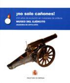 ¡No Solo Cañones!: 250 Años De Evolución En Materiales De Artillería