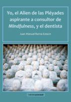 Yo, el Alien de las Pléyades aspirante a consultor de Mindfulness y el dentista