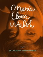 MARÍA ELENA WALSH EN LA CASA DE DOÑA DISPARATE (EBOOK)