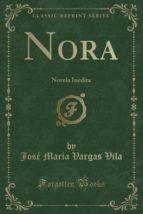 Nora: Novela Inedita (Classic Reprint)