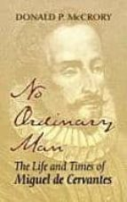 No Ordinary Man: The Life and Times of Miguel de Cervantes