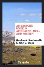 El libro de An exercise book in arithmetic, oral and written autor GORDON A. SOUTHWORTH DOC!
