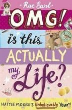 OMG! Is This Actually My Life? Hattie Moore