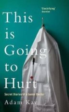this is going to hurt: secret diaries of a junior doctor adam kay 9781509858613