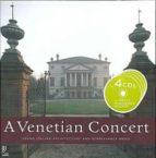 Venetian concert. Grand italian architecture and Reinassance music. Con 4 CD Audio (A): Monumenti, Architecttura E Musicali (Ear books)