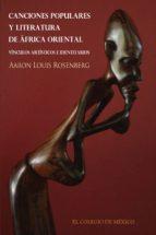 canciones populares y literatura de áfrica oriental. vínculos artísticos e identitarios (ebook) aaron louis rosenberg 9786074625813