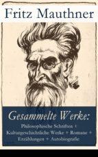 GESAMMELTE WERKE: PHILOSOPHISCHE SCHRIFTEN + KULTURGESCHICHTLICHE WERKE + ROMANE + ERZÄHLUNGEN + AUT