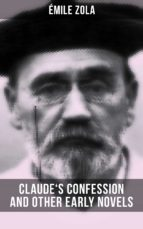 claude's confession and other early novels of émile zola (ebook) 9788027231713