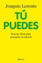 tu puedes: nuevas ideas para potenciar tu talento-joaquin lorente-9788408100713