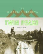 la historia secreta de twin peaks mark frost 9788408161813