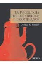 la psicologia de los objetos cotidianos (4ª ed.) donald a. norman 9788415042013