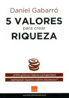 5 valores para crear riqueza daniel gabarro 9788415218913