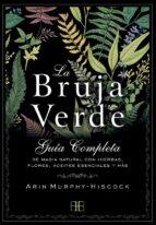 la bruja verde: guia completa de magia natural con hierbas, flores, aceites esenciales y mas arin murphy hiscock 9788415292913