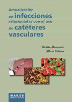 ACTUALIZACION EN LAS INFECCIONES RELACIONADAS CON EL USO DE LOS C ATETERES VASCULARES