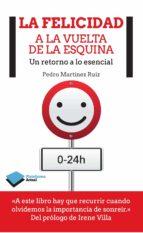 la felicidad a la vuelta de la esquina-pedro martinez-9788415880813