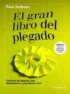el gran libro del plegado tecnicas de plegado para diseñadores y arquitectos (vol. 2) paul jackson 9788415967613