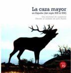 la caza mayor en españa (del siglo xix al xxi): una sociedad de cazadores julio rueda 9788416225613