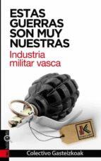 estas guerras son muy nuestras: industria militar vasca-9788416350513