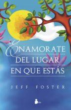 enamorate del lugar en que estas-jeff foster-9788416579013