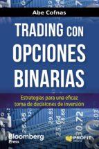 trading con opciones binarias: estrategias para una eficaz toma de decisiones de inversion abe cofnas 9788416583713